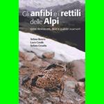 Gli anfibi e i rettili delle Alpi come riconoscerli, dove e quando osservarli - Stefano Bovero, Laura Canalis, Stefano Crosetto